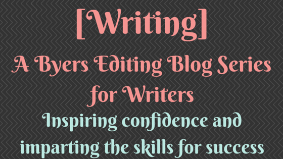 [Writing] A Byers Editing Blog Series for Writers, Inspiring confidence and imparting the skills for success